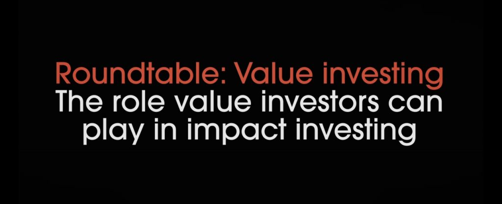 Roundtable Part 2 – The role value investors can play in impact investing